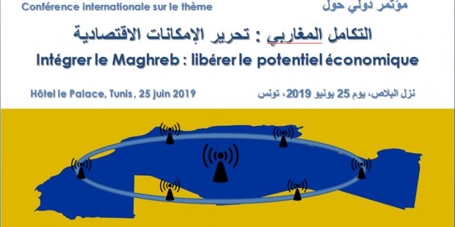 Conférence internationale sur le thème : » Intégrer le Maghreb : libérer le potentiel économique»