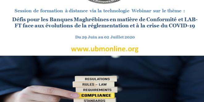 Session de formation à distance via la technologie Webinar sur le thème «Défis pour les Banques Maghrébines en matière de Conformité et LAB-FT face aux évolutions de la réglementation et à la crise du COVID-19».